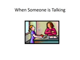 When Someone is Talking