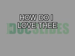 HOW DO I LOVE THEE PowerPoint PPT Presentation