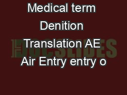 Medical term Denition Translation AE Air Entry entry o