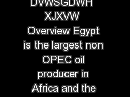 RXQWUQDOVLVULHI JSW  DVWSGDWH  XJXVW  Overview Egypt is the largest non OPEC oil producer in Africa and the second largest dry natural gas producer on the continent