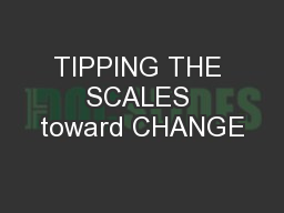 TIPPING THE SCALES toward CHANGE