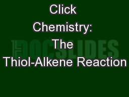 Click Chemistry: The Thiol-Alkene Reaction PowerPoint PPT Presentation