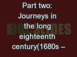 Part two: Journeys in the long eighteenth century(1680s –
