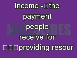 Income -the payment people receive for providing resour