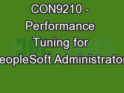 CON9210 - Performance Tuning for PeopleSoft Administrators