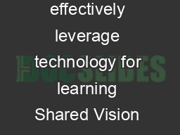 ESSENTIAL CONDITIONS Essential Conditions Necessary conditions to effectively leverage technology for learning Shared Vision Proactive leadership in developing a shared vision for educational technolo