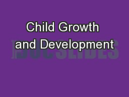 Child Growth and Development PowerPoint PPT Presentation