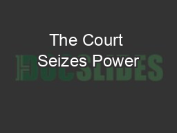 The Court Seizes Power PowerPoint PPT Presentation
