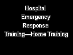 Hospital Emergency Response Training—Home Training