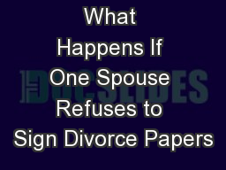 What Happens If One Spouse Refuses to Sign Divorce Papers