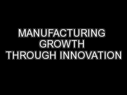 MANUFACTURING GROWTH THROUGH INNOVATION
