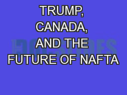 TRUMP, CANADA, AND THE FUTURE OF NAFTA PowerPoint PPT Presentation