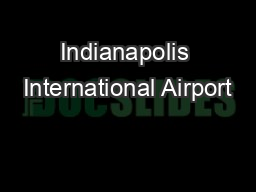 Indianapolis International Airport PowerPoint PPT Presentation