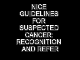 NICE GUIDELINES FOR SUSPECTED CANCER: RECOGNITION AND REFER