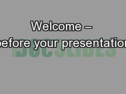 Welcome – before your presentation