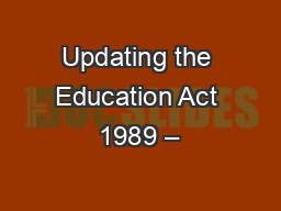 Updating the Education Act 1989 –