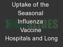 Uptake of the Seasonal Influenza Vaccine Hospitals and Long PowerPoint PPT Presentation