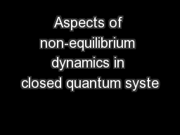 Aspects of non-equilibrium dynamics in closed quantum syste