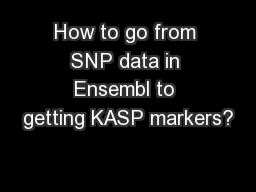 How to go from SNP data in Ensembl to getting KASP markers? PowerPoint PPT Presentation