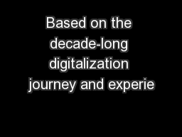 Based on the decade-long digitalization journey and experie