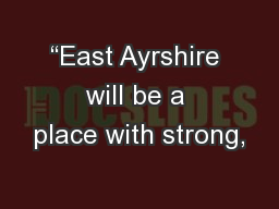 """East Ayrshire will be a place with strong,"
