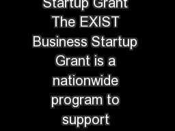 EXIST Business Startup Grant What is the EXIST Business Startup Grant The EXIST Business Startup Grant is a nationwide program to support earlystage startups from univer sities and other research inst PowerPoint PPT Presentation