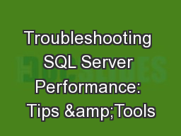 Troubleshooting SQL Server Performance: Tips &Tools