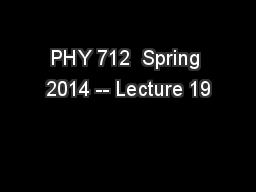 PHY 712  Spring 2014 -- Lecture 19 PowerPoint PPT Presentation