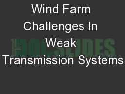 Wind Farm Challenges In Weak Transmission Systems