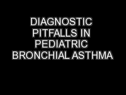 DIAGNOSTIC PITFALLS IN PEDIATRIC BRONCHIAL ASTHMA