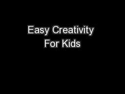 Easy Creativity For Kids PowerPoint PPT Presentation