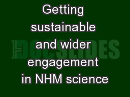 Getting sustainable and wider engagement in NHM science