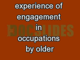 The lived experience of engagement in occupations by older PowerPoint PPT Presentation