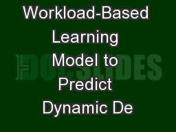 WILD: A Workload-Based Learning Model to Predict Dynamic De PowerPoint PPT Presentation