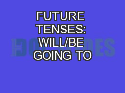 FUTURE TENSES: WILL/BE GOING TO PowerPoint PPT Presentation