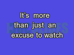 It's  more  than  just  an  excuse to watch