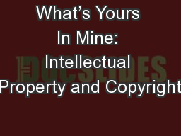 What's Yours In Mine: Intellectual Property and Copyright PowerPoint PPT Presentation