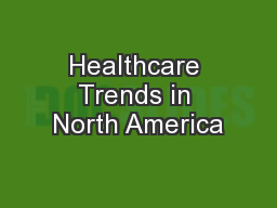 Healthcare Trends in North America PowerPoint PPT Presentation
