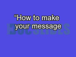 """How to make your message"