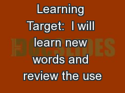 Learning Target:  I will learn new words and review the use