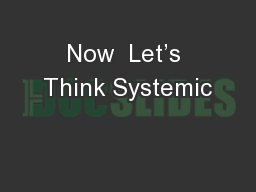 Now  Let�s Think Systemic