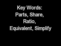 Key Words: Parts, Share, Ratio, Equivalent, Simplify
