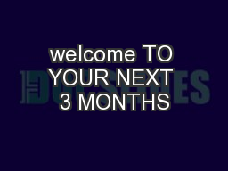 welcome TO YOUR NEXT 3 MONTHS