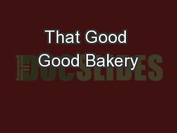 That Good Good Bakery PowerPoint PPT Presentation