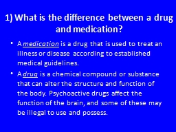 1) What is the difference between a drug and medication?