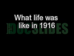 What life was like in 1916