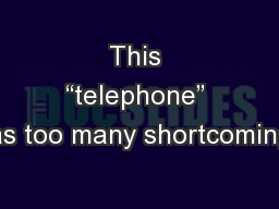 """This """"telephone"""" has too many shortcomings"""