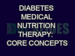DIABETES MEDICAL NUTRITION THERAPY:  CORE CONCEPTS