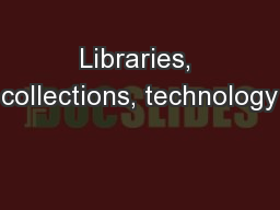 Libraries, collections, technology