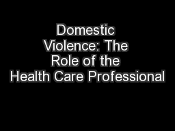 Domestic Violence: The Role of the Health Care Professional